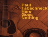 Here Goes Nothing, Paul Tabachneck's brand new CD