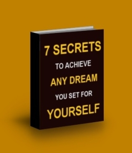 7 Secrets To Achieve Any Dream You Set For Yourself